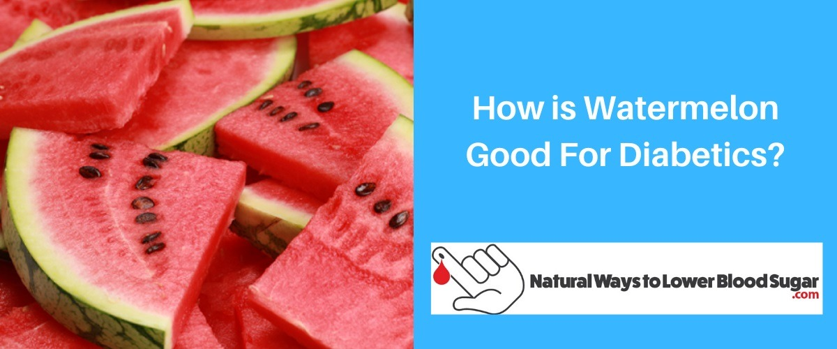 How is Watermelon Good For Diabetics