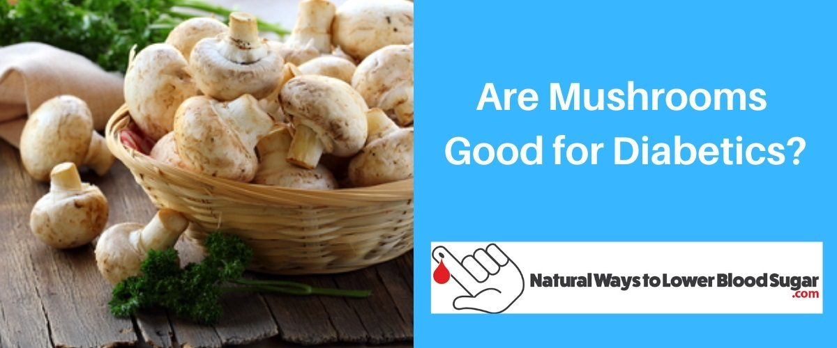 Are Mushrooms Good for Diabetics
