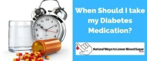 When Should I take my Diabetes Medication